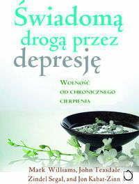 Williams Mark, Teasdale John, Segal Zindel i inni Świadomą drogą przez depresję z płytą CD