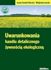 Joanna Smoluk-Sikorska, Władysława Łuczka Uwarunkowania handlu detalicznego żywnością ekologiczną