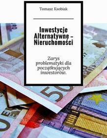 Tomasz Ksobiak EBOOK Inwestycje Alternatywne - Nieruchomości - DARMOWA DOSTAWA OD 97zł! TYSIĄCE PRODUKTÓW W DOBRYCH CENACH!