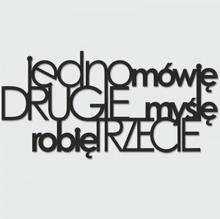 DekoSign Napis na ścianę JEDNO MÓWIĘ DRUGIE... czarny MMR1-1