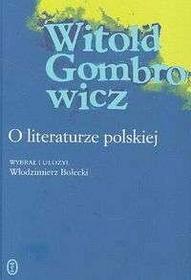Witold Gombrowicz O literaturze polskiej