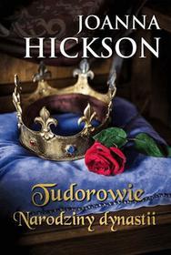 Joanna Hickson Tudorowie. Narodziny dynastii