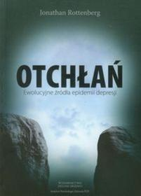 Rottenberg Jonathan Otchłań. Ewolucyjne Źródła Epidemii Depresji