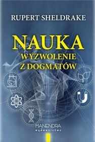 Rupert Sheldrake Nauka - wyzwolenie z dogmatów