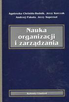 Agnieszka Chrisidu-Budnik<br /> Jerzy Korczak <br /> Andrzej Pakuła<br /> Jerzy Supernat Nauka organizacji i zarządzania