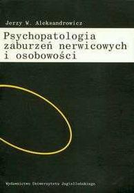 Aleksandrowicz Jerzy W. Psychopatologia zaburzeń nerwicowych i osobowości