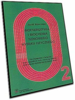 Jacek Borkowski Bioenergetyka i biochemia tlenowego wysiłku fizycznego