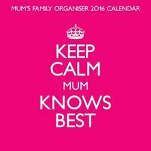 Keep Calm Mum Knows Best - kalendarz 2016 r