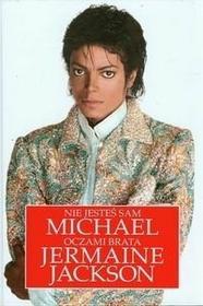 Jackson Jermaine Nie jesteś sam Michael Jackson oczami brata Jermaine Jackson
