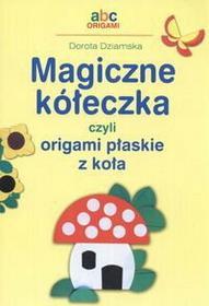 Dorota Dziamska Magiczne kółeczka czyli origami płaskie z koła
