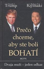 Donald J. Trump; Robert T. Kiyosaki Prečo chceme, aby ste boli bohatí Donald J. Trump; Robert T. Kiyosaki