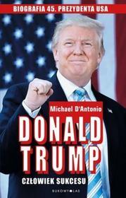 Michael D`Antonio Donald Trump. Człowiek sukcesu