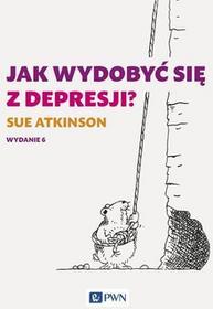 Atkinson Sue Jak wydobyć się z depresji