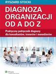 Opinie o Ryszard Stocki Diagnoza organizacji od A do Z. Praktyczny podręcznik diagnozy dla konsultantów, trenerów i menedżerów