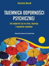 Christina Berndt Tajemnica odporności psychicznej. Jak uodpornić się na stres, depresję i wypalenie zawodowe