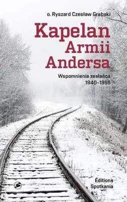 Opinie o RYSZARD CZESŁAW GRABSKI KAPELAN ARMII ANDERSA WSPOMNIENIA ZESŁAŃCA 1940 - 1955