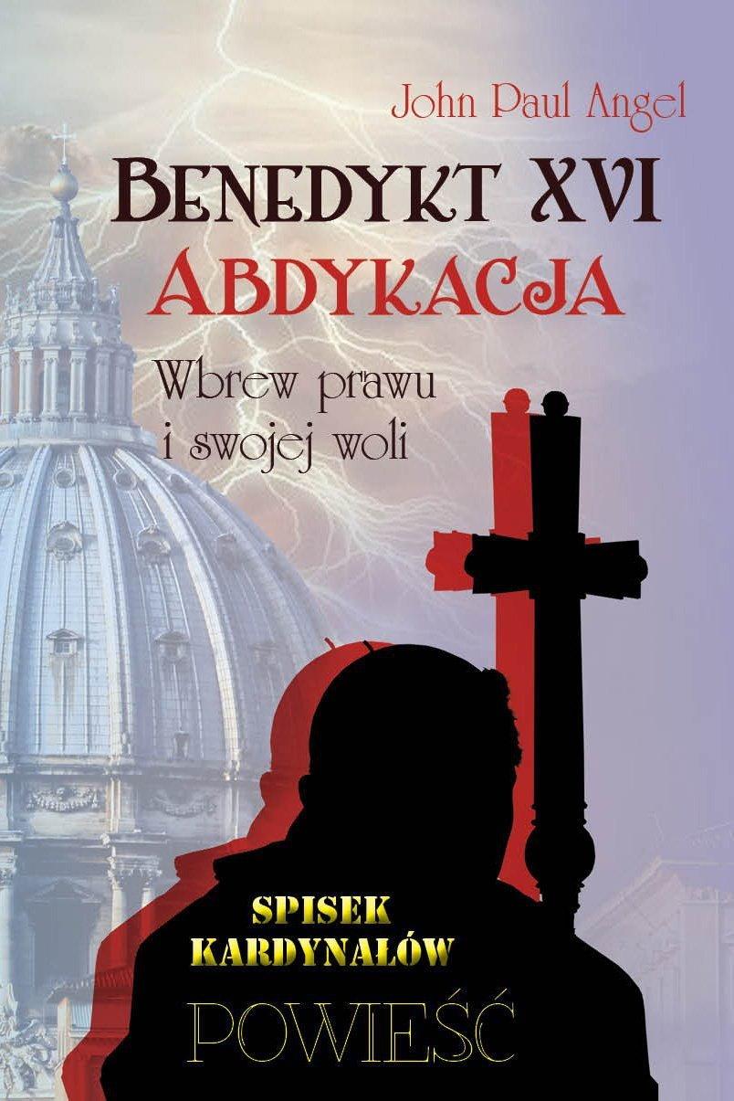 Opinie o John Paul Angel Benedykt XVI. Abdykacja.  Wbrew prawu i swojej woli