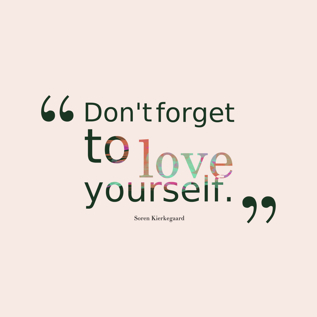 Dont-forget-to-love-yourself.-__quotes-by-Soren-Kierkegaard-81-1024x1024.png