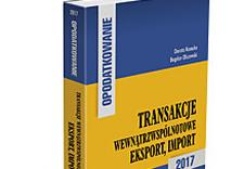 Opodatkowanie. Transakcje wewnątrzwspólnotowe, eksport, import - 2017