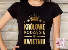 """Koszulka """"Królowe rodzą się w…"""""""